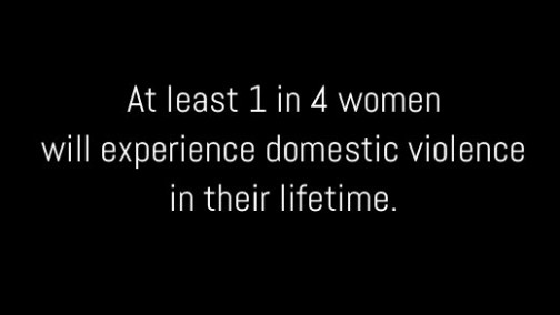 At least 1 in 4 women will experience domestic violence in their lifetime